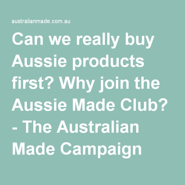 Can we really buy Aussie products first? Why join the Aussie Made Club? - The Australian Made Campaign