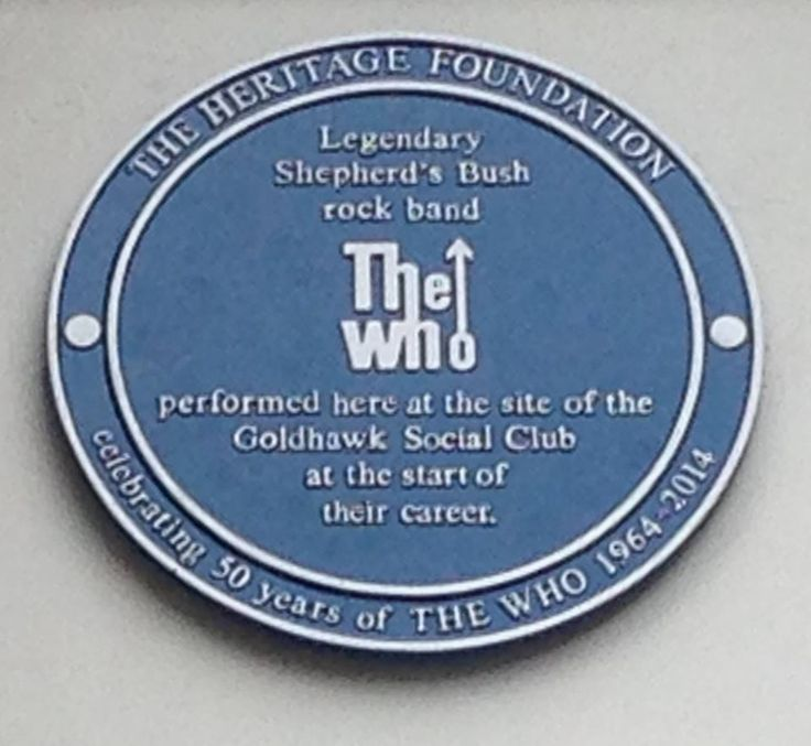 A special Blue Plaque in honour of The Who was unveiled by the Heritage Foundation 16 November 2014 at the legendary Shepherd's Bush Club on Goldhawk Road in Shepherd's Bush London. At weekends on club nights in the '60s it was known as the Goldhawk Social Club. #TheWho
