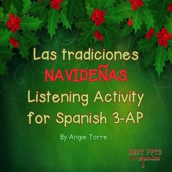 Las traditions navideñas Listening Activity for Spanish Three, Four, and AP by Angie Torre Learning Target Addressed: Culture in Spanish-speaking Countries Included in these listening activities are the following: ~URL for