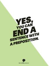 """Ending a Sentence With a Preposition    """"Two freshmen girls are moving into their dorm room together. One of them's from Georgia, one of them's from Connecticut. The girl from Connecticut's helping her mother put up curtains.   Girl from Georgia turns to them and says, """"Hi. Where y'all from?"""" Girl from Connecticut says, """"We're from a place where we know not to end a sentence with a preposition."""" The girl from Georgia says, """"Oh, beg my pardon. Where y'all from...cunt?"""""""