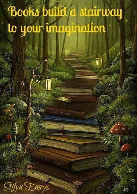 Books build a stairway to your imagination. How cool would it be if there were trails in the woods literally lined with books? I would move to the woods.: