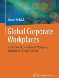 Global Corporate Workplaces: Implementing New Global Workplace Standards in a Local Context free download by Martin Hodulak (auth.) ISBN: 9783662533918 with BooksBob. Fast and free eBooks download.  The post Global Corporate Workplaces: Implementing New Global Workplace Standards in a Local Context Free Download appeared first on Booksbob.com.