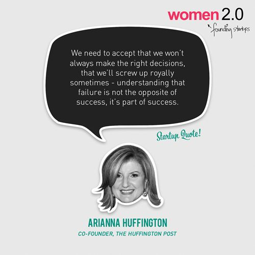 We need to accept that we won't always make the right decisions, that we'll screw up royally sometimes - understanding that failure is not the opposite of success, it's part of success. - Arianna Huffington Startup QuotexWomen 2.0edition Click here to read the interview