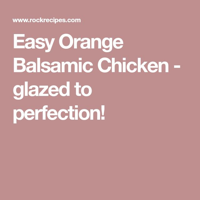 Easy Orange Balsamic Chicken - glazed to perfection!