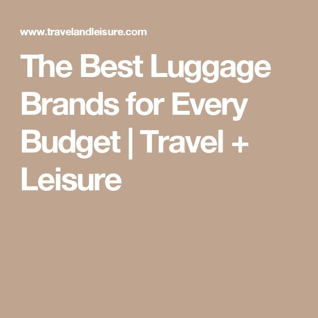 The Best Luggage Brands for Every Budget   Travel + Leisure