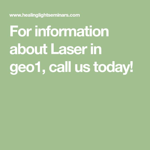 For information about Laser in geo1, call us today! – Ashley
