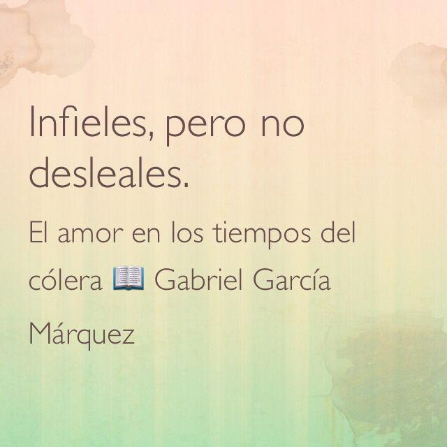 Infieles, pero no desleales. El amor en los tiempos del cólera; Gabriel García Márquez.