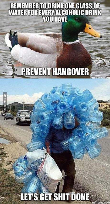 REMEMBER TO DRINK ONE GLASS OF WATER FOR EVERY ALCOHOLIC DRINK YOU HAVE  PREVENT