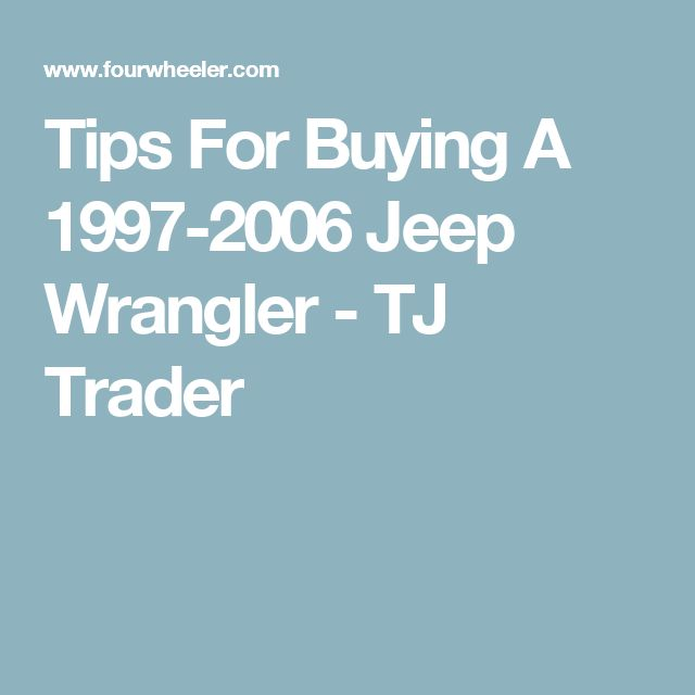 Tips For Buying A 1997-2006 Jeep Wrangler - TJ Trader