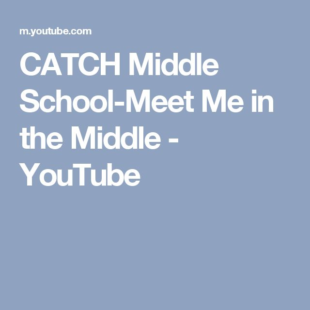 CATCH Middle School-Meet Me in the Middle - YouTube