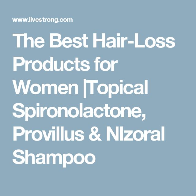 The Best Hair-Loss Products for Women  Topical Spironolactone, Provillus & NIzoral Shampoo
