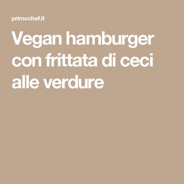 Vegan hamburger con frittata di ceci alle verdure