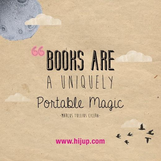 """Books are a uniquely portable magic"" -Marcus Tullius Cicero #HijUpQuote #GetUpQuote #Quote"