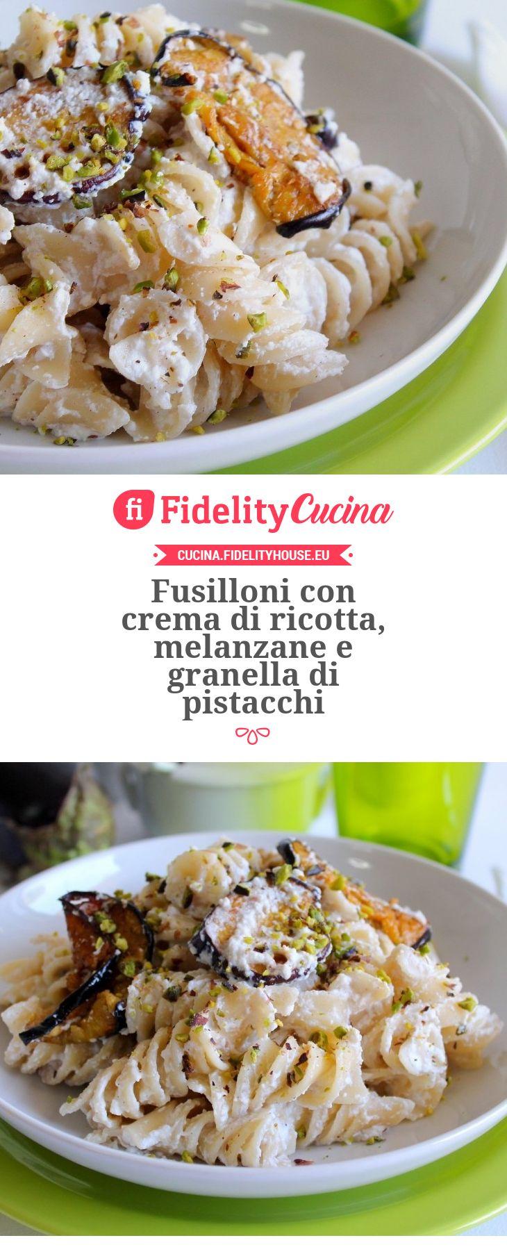 Fusilloni con crema di ricotta, melanzane e granella di pistacchi