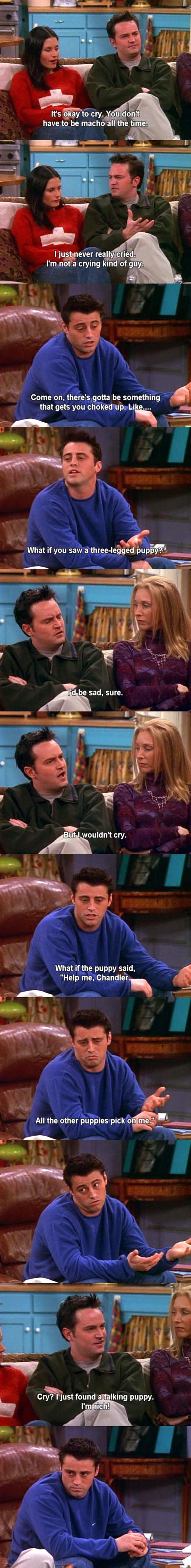 It's okay to cry, Chandler.
