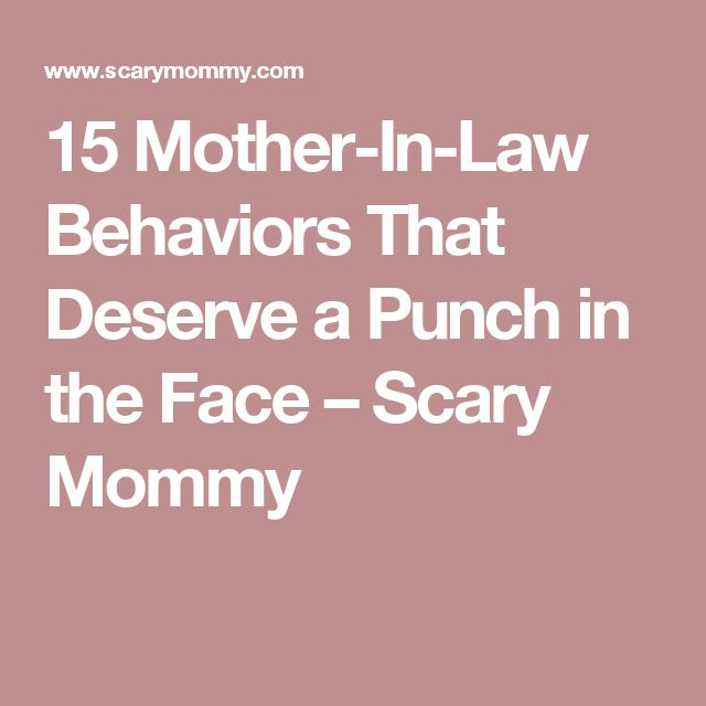 15 Mother-In-Law Behaviors That Deserve a Punch in the Face – Scary Mommy