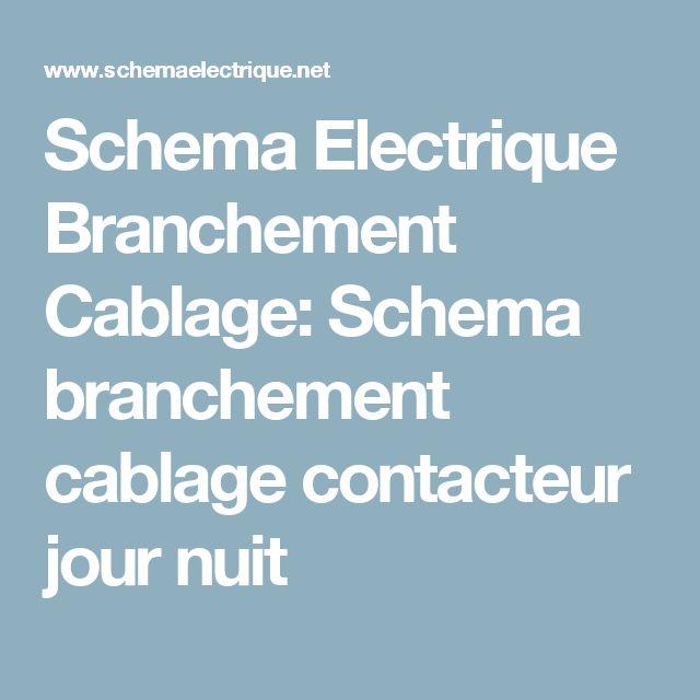 Schema Electrique Branchement Cablage: Schema branchement cablage contacteur jour nuit