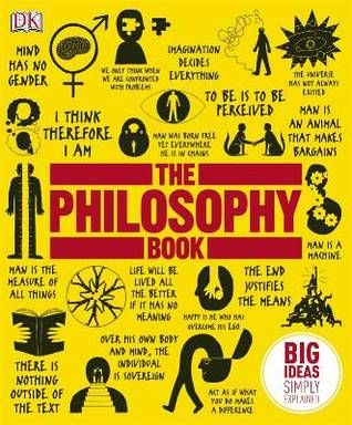 The Philosophy Book is an all time favorite, it breaks down some of the most profound philosophies with fun graphics and simple explanations. The cover alone is enough to make you want to pick it up and give it a good read through.