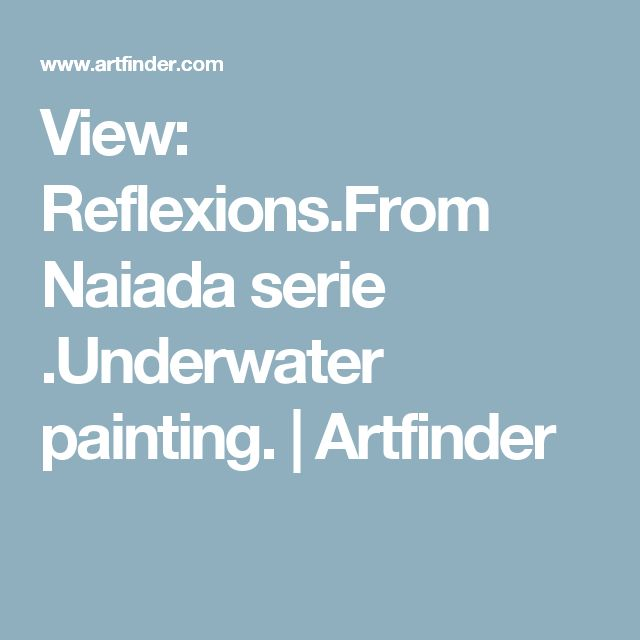 View: Reflexions.From Naiada serie .Underwater painting. | Artfinder