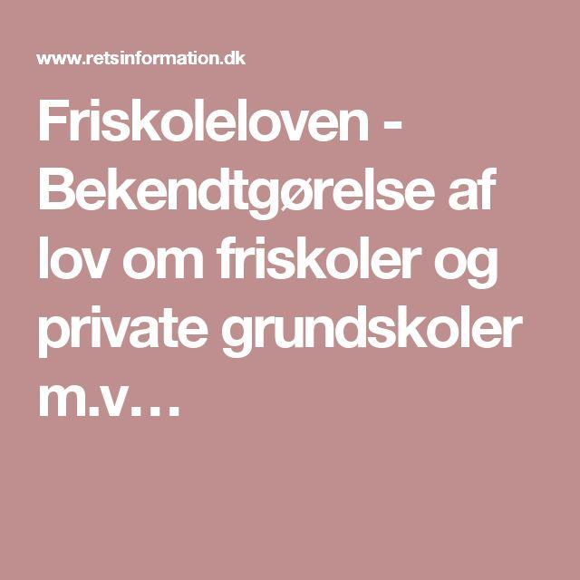 Friskoleloven - Bekendtgørelse af lov om friskoler og private grundskoler m.v…