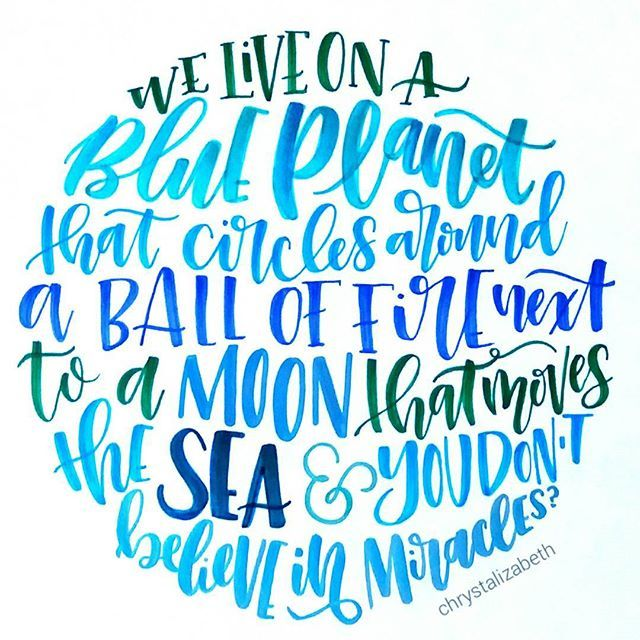 We live on a blue planet that circles around a ball of fire next to a moon that moves the sea & you don't believe in miracles? by chrystalizabeth