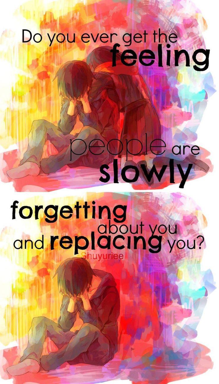 Ca ne t'arrives jamais d'avoir le sentiment que les gens, lentement, t'oublient et te remplacent? - Citation