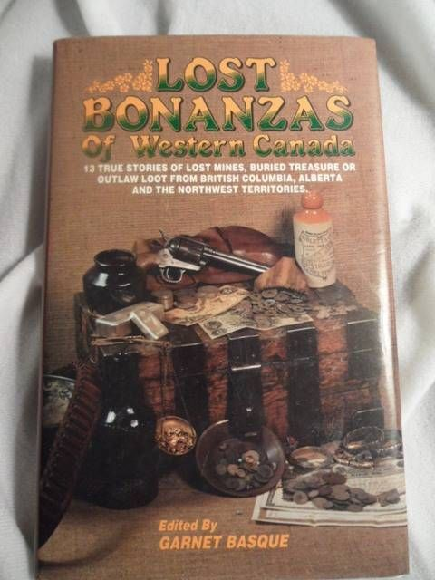 Lost Bonanzas of Western Canada: 13 True Stories of Lost Mines, Buried Treasure or Outlaw Loot from British Columbia, Alberta and the Northwest Territories - Basque, Garnet (Ed.).