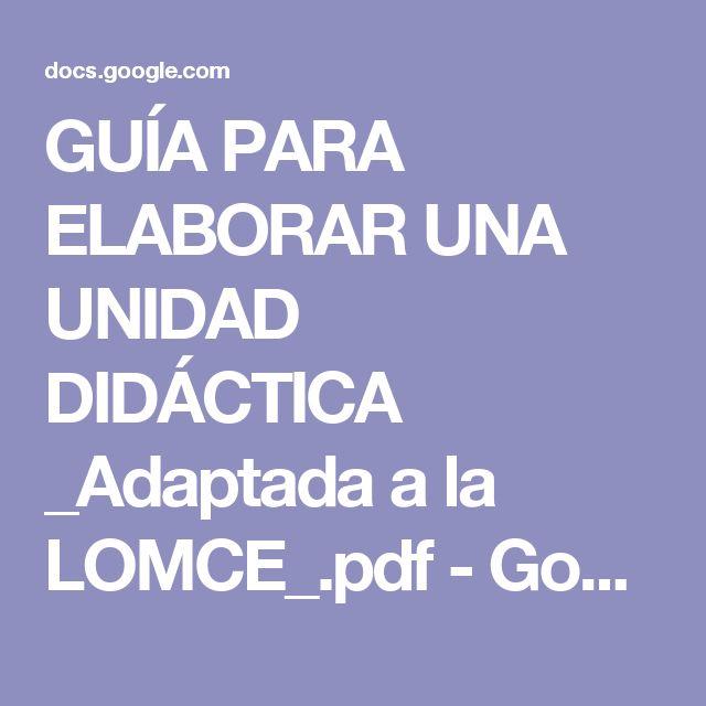 GUÍA PARA ELABORAR UNA UNIDAD DIDÁCTICA _Adaptada a la LOMCE_.pdf - Google Drive