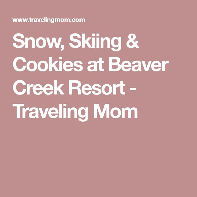 Snow, Skiing & Cookies at Beaver Creek Resort - Traveling Mom