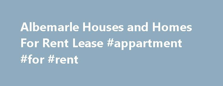 Albemarle Houses and Homes For Rent Lease #appartment #for #rent http://nef2.com/albemarle-houses-and-homes-for-rent-lease-appartment-for-rent/  #house for lease # We cater to the individual, couple or family that wants a nice home, in a safe area, and wants to keep their home neat, clean and attractive. Our pride and yours, will keep these homes nice! About us We PERSONALLY clean, and paint EVERY home after it is purchased. We PERSONALLY...