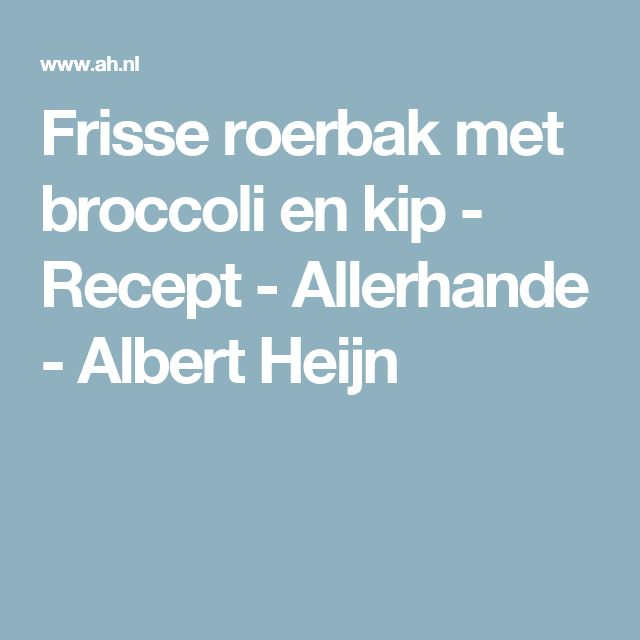 Frisse roerbak met broccoli en kip - Recept - Allerhande - Albert Heijn