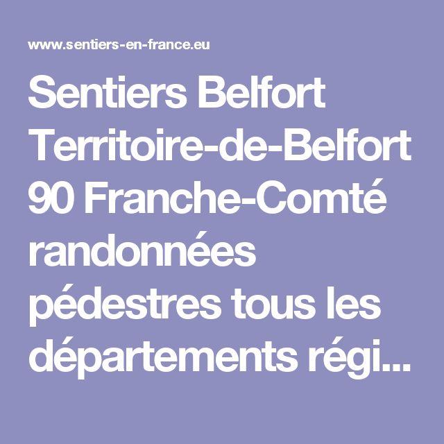 Sentiers Belfort Territoire-de-Belfort 90 Franche-Comté randonnées pédestres tous les départements régions de France tracé virtuel des chemins parcours circuit avec Google earth