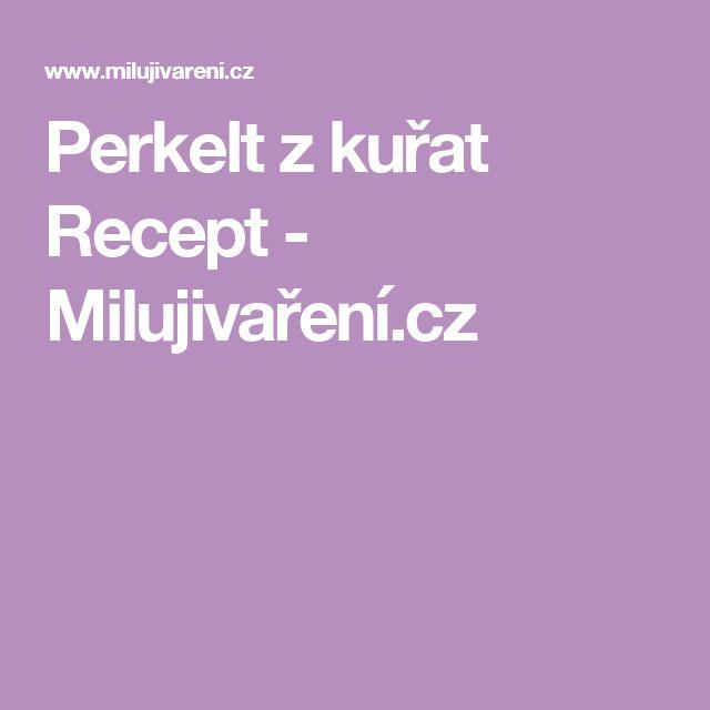 Perkelt z kuřat Recept - Milujivaření.cz