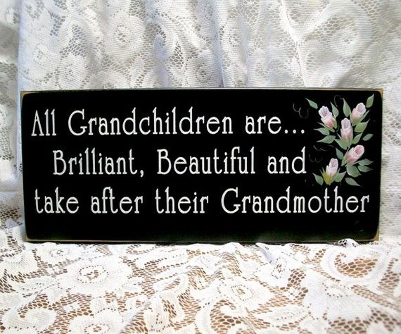 """""""All Grandchildren are . . .   Brilliant, Beautiful and   take after their Grandmother.""""  :-)"""