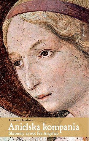 Anielska kompania.<br/> Skromny żywot Fra Angelico