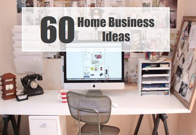 60 Businesses you can start from home!