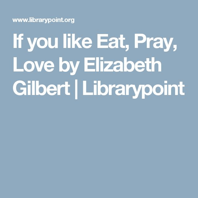 a review of eat pray love a novel by elizabeth gilbert One of the writing projects i'll be turning to in the near future is a review of  elizabeth gilbert's new novel, the signature of all things i thought.