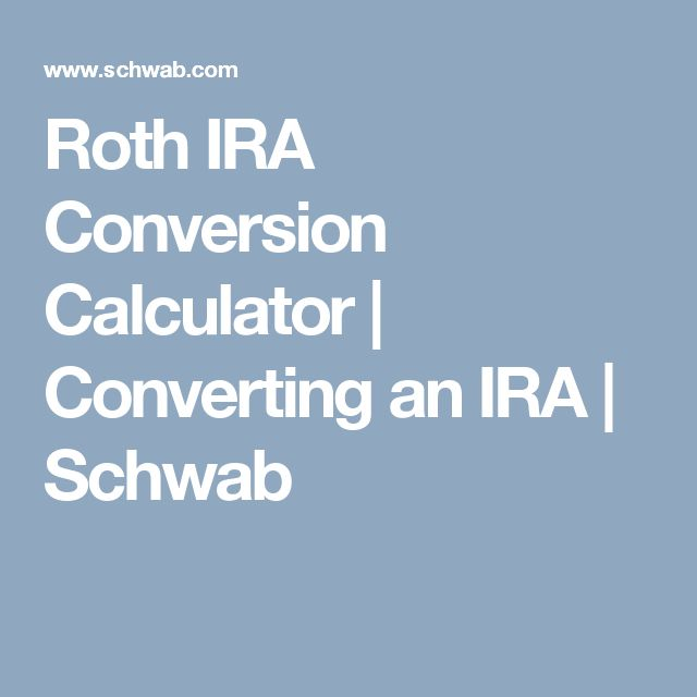 Roth IRA Conversion Calculator | Converting an IRA | Schwab