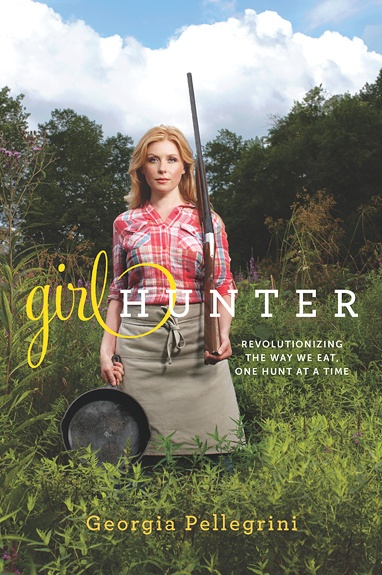 Girl Hunter: Revolutionizing the Way We Eat, One Hunt at a Time. I NEEEED this book