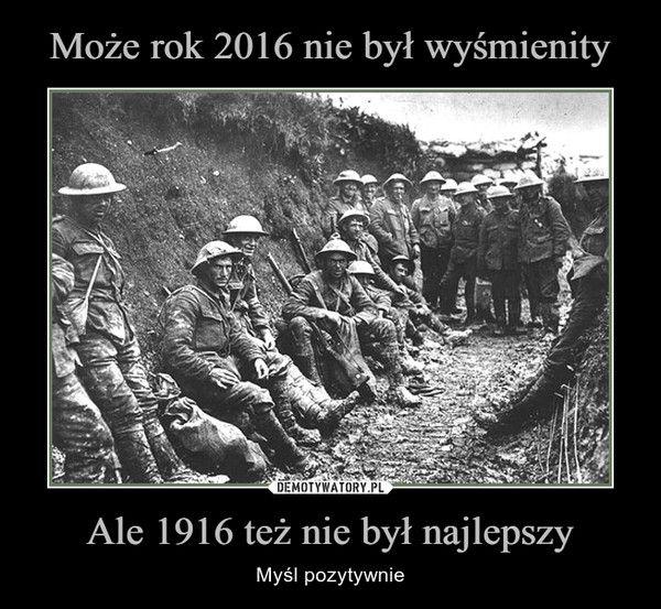 Ale 1916 też nie był najlepszy – Myśl pozytywnie