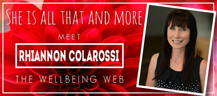 BLOG: She's All That and More is very excited to have Rhiannon from The Wellbeing Web with Rhiannon Colarossi join us for an interview.  #Interview #Blog #Wellbeing #Mum