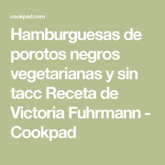 Hamburguesas de porotos negros vegetarianas y sin tacc Receta de Victoria Fuhrmann - Cookpad