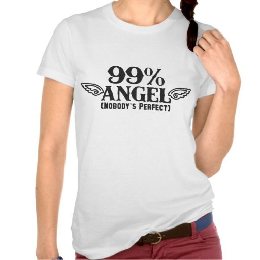 99% angle, no one is perfect. t shirt
