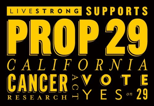 Top 11 Reasons to Vote YES on Prop 29 by Mail.  http://blog.livestrong.org/2012/04/25/top-11-reasons-to-vote-for-prop-29-by-mail/
