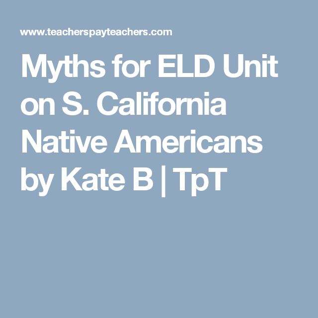 Myths for ELD Unit on S. California Native Americans by Kate B | TpT