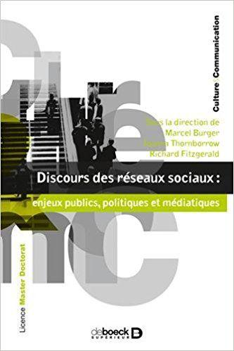 Discours des réseaux sociaux : enjeux publics, politiques et médiatiques - Marcel Burger, Richard Fitzgerald, Joanna Thornborrow