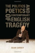 The Politics and Poetics of Contemporary English Tragedy By Sean Carney - Detailed study of the idea of the tragic in the political plays of David Hare, Howard Barker, Edward Bond, Caryl Churchill, Mark Ravenhill, Sarah Kane, and Jez Butterworth. Through an in-depth analysis of over sixty of their works, Sean Carney argues that their dramatic exploration of tragic experience is an integral part of their ongoing politics.