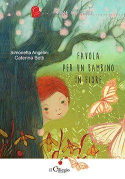 FAVOLA PER UN BAMBINO IN FIORE di Simonetta Angelini e Caterina Betti per IL CILIEGIO