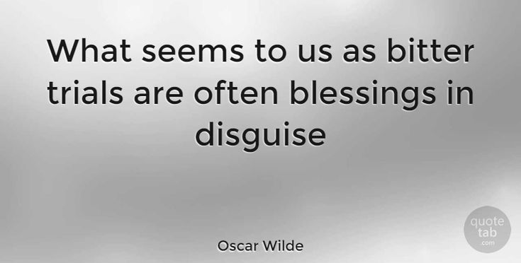 "Oscar Wilde: ""What seems to us as bitter trials are often blessings in disguise"" #Inspirational #Success #quotes #quotetab #quotes #quotetab"