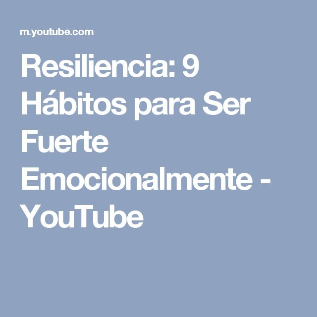 Resiliencia: 9 Hábitos para Ser Fuerte Emocionalmente - YouTube
